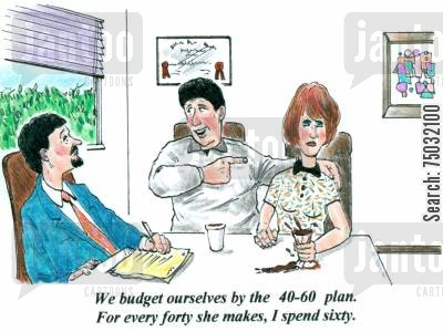 foreclosure cartoon humor: 'We budget ourselves by the 40-60 plan. For every forty she saves, I spend sixty.'