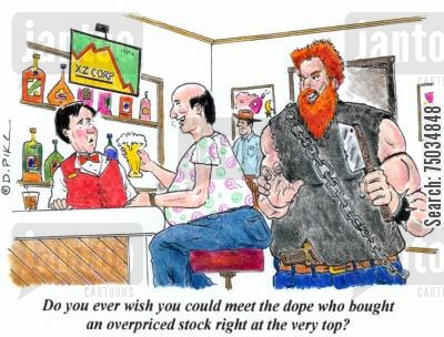 bar fights cartoon humor: 'Did you ever wish you could meet the dope who bought an overpriced stock right at the top?'