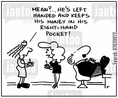 tightness cartoon humor: 'Mean? He's left handed and keeps his money in his right-hand pocket.'