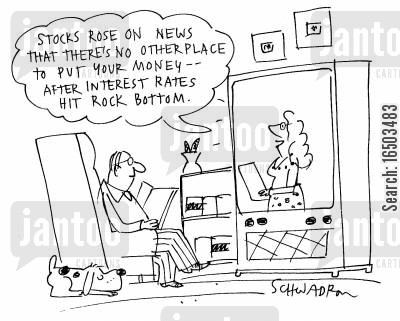 financial market cartoon humor: 'Stocks rose on news that there's no other place to put your money- after interest rates hit rock bottom.'