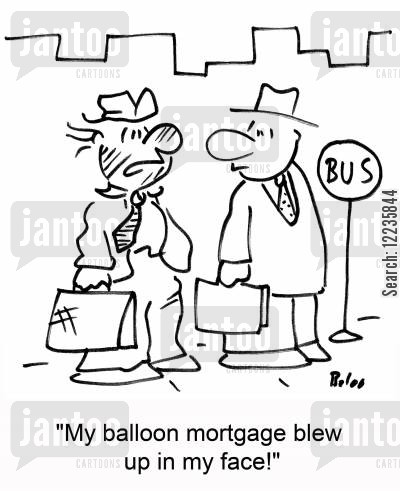 blowing up cartoon humor: 'My balloon mortgage blew up in my face!'