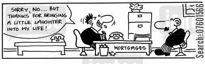house buyers cartoon humor: 'Sorry, no, but thanks for bringing a little laughter into my life.'