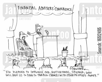 big chances cartoon humor: 'I'm pleased to introduce our motivational speaker, who will urge us to dare to take the big chances with other people's money.'