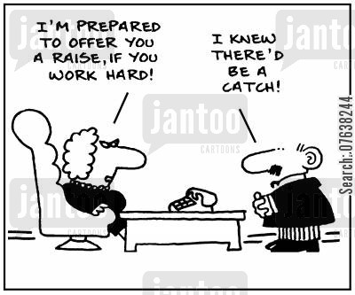 motivators cartoon humor: 'I'm prepared to offer you a raise, if you work hard. I knew there'd be a catch.'