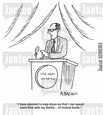 investment cartoon humor: 'I have decided to step down to spend more time with my family... of mutual funds.'