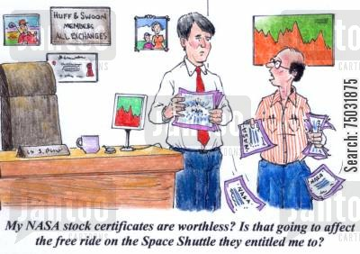 space shuttle cartoon humor: My NASA stock certificates are worthless? Is that going to affect the free ride on the Space Shuttle they entitled me to?'