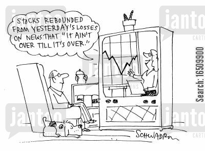 not over yet cartoon humor: 'Stocks rebounded from yesterday's losses on news that 'it aint over till it's over'.'