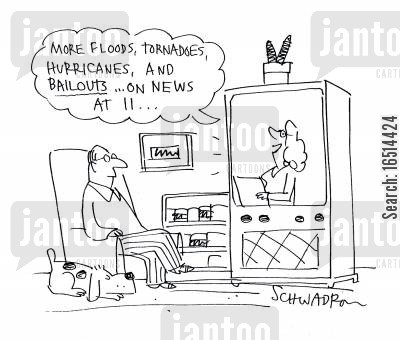 subsidiaries cartoon humor: 'More floods, tornadoes, hurricanes and bailouts...on the news at 11...'