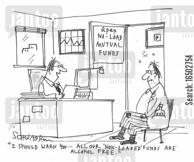 non-loaded fund cartoon humor: 'I should warn you - all our 'non-loaded' funds are alcohol free.'