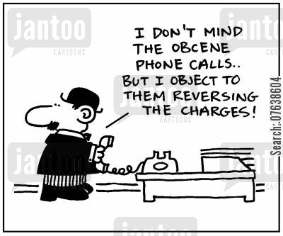 reverse charge cartoon humor: 'I don't mind the obscene phone calls. But I object to them reversing the charges.'
