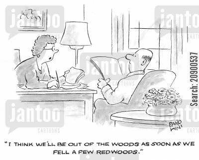 out of the woods cartoon humor: 'I think we'll be out of the woods as soon as we fell a few redwoods.'