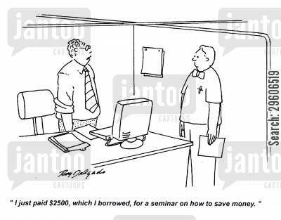 loaned cartoon humor: 'I just paid $2500, which I borrowed, for a seminar on how to save money.'