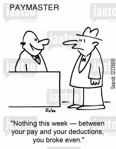 paymaster cartoon humor: 'Nothing this week †between your pay and your deductions, you broke even.'