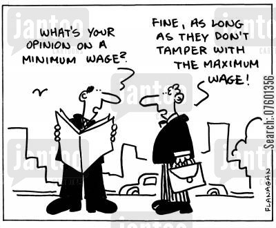 minimum wage cartoon humor: 'What's your opinion on a minimum wage?' 'Fine, as long as they don't tamper with the maximum wage!'
