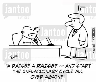 inflationary cycles cartoon humor: A raise? A raise? — and start the inflationary cycle all over again?
