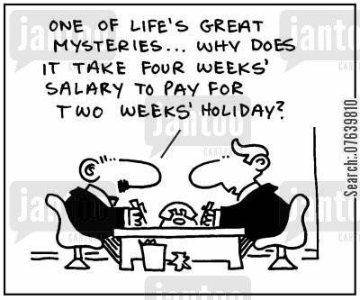 ironies cartoon humor: 'One of life's great mysteries...Why does it take four week's salary to pay for two week's holiday?.'