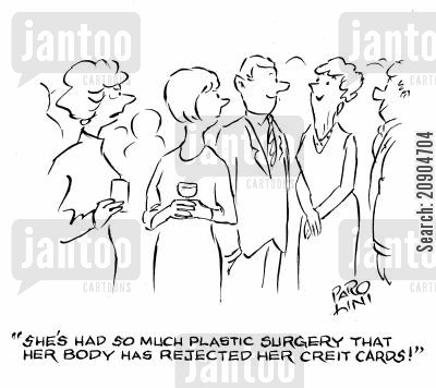 face lifts cartoon humor: 'She's had so much plastic surgery that her body has rejected her credit cards!'