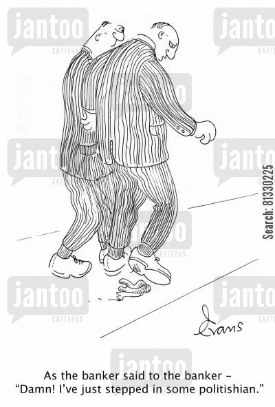 social problems cartoon humor: As the banker said to the banker - 'Damn! I've just stepped in some politishian.'