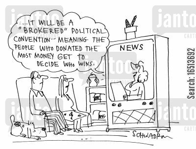 political convention cartoon humor: '...it will be a 'Brokered' political convention - meaning the people who donate the most money get to decide who wins.'