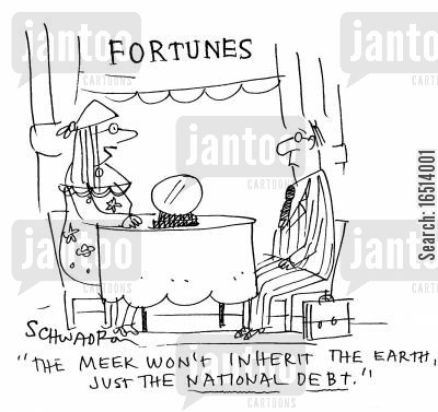 meekly cartoon humor: Fortunes: 'The meek won't inherit the earth, just the nation debt.'