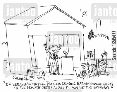 stimulate cartoon humor: 'I'm leaving politics for patriotic reasons. Earning more money in the private sector would stimulate the economy.'