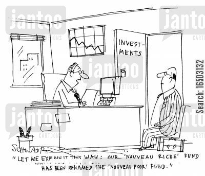 investment brokers cartoon humor: 'Let me explain it this way: our 'Nouveau Riche' fund has been renamed the 'Nouveau Poor' fund.'