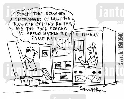business world cartoon humor: 'Stocks today remained unchanged, on news the rich are getting richer, and the poor poorer, at approximately the same rate...'