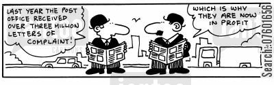received cartoon humor: 'Last year the post office received over three million letters of complaint!' 'Which is why they are now in profit.'