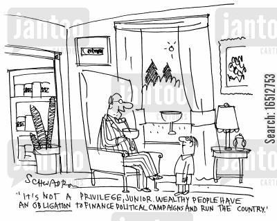 running the country cartoon humor: 'It's not a privilege, Junior. Wealthy people have an obligation to finance political campaigns and run the country.'