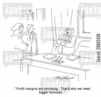 profit margin cartoon humor: 'Profit margins are shrinking. That's why we need bigger bonuses.'