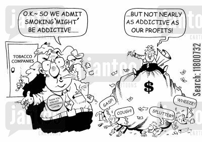 addictive cartoon humor: 'Smoking…Not nearly as addictive as our profits.'