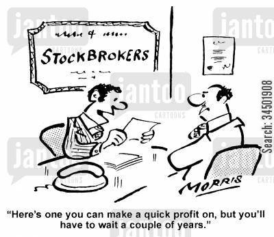 quick profits cartoon humor: Here's one you make a quick profit on, but you'll have to wait a couple of years.