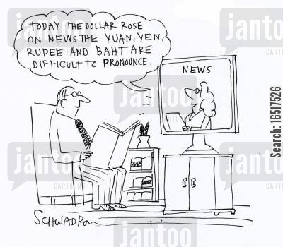 pronounce cartoon humor: 'Today the dollar rose on news the yuan, yen, rupee and baht are difficult to pronounce.'