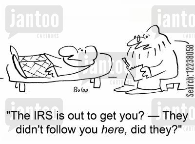 counsell cartoon humor: The IRS is out to get you? -They didn't follow your HERE, did they?