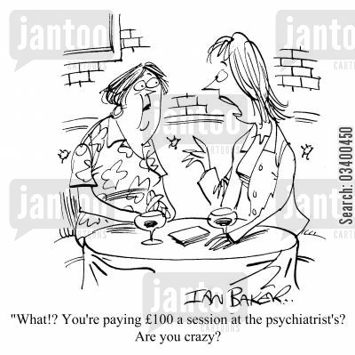 therapy cartoon humor: You're paying �100 a session at the psychiatrists? Are you crazy?!
