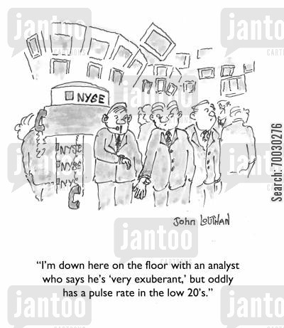 stockmarket cartoon humor: 'I'm down here on the floor with an analyst who says he's 'very exuberant,' but oddly has a pulse rate in the low 20's.'