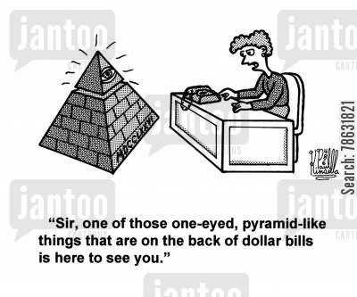 strange cartoon humor: 'Sir, one of those one-eyed, pyramid-like things that are on the back of dollar bills is here to see you.'