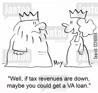tax revenue cartoon humor: 'Well, if tax revenues are down, maybe you could get a VA loan.'