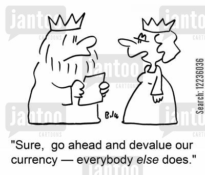 devalued cartoon humor: 'Sure, go ahead and devalue our currency -- everybody ELSE does.'