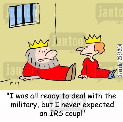 military coup cartoon humor: 'I was all ready to deal with the military, but I never expected an IRS coup!'