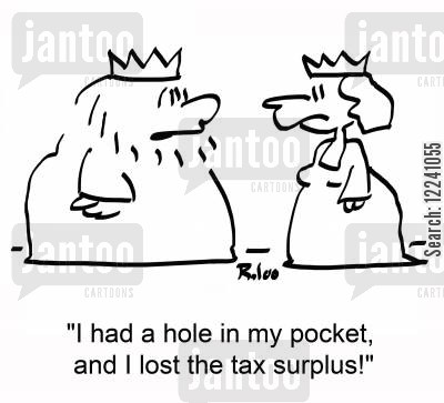 tax surplus cartoon humor: 'I had a hole in my pocket, and I lost the tax surplus!'
