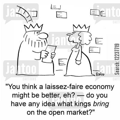 open market cartoon humor: 'You think a laissez-faire economy might be better, eh? -- do you have any idea what kings bring on the open market?'
