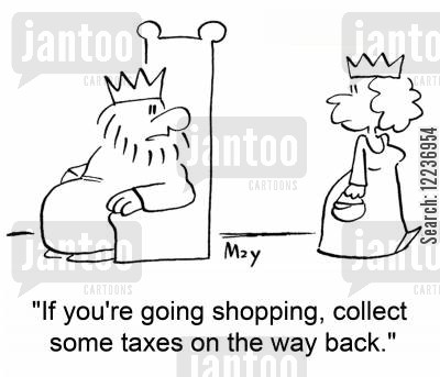 tax payments cartoon humor: 'If you're going shopping, collect some taxes on the way back.'
