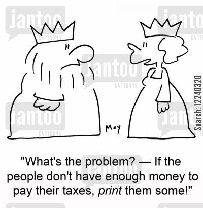 royal mint cartoon humor: 'What's the problem? -- If the people don't have enough money to pay their taxes, print them some.'
