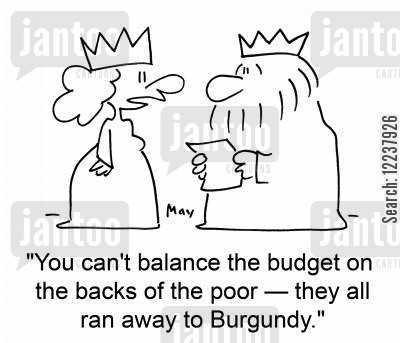 ran away cartoon humor: You can't balance the budget on the backs of the poor - they all ran away to Burgundy.