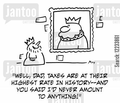high tax cartoon humor: 'Well, Dad, taxes are at their highest rate in history -- and you said I'd never amount to anything!'