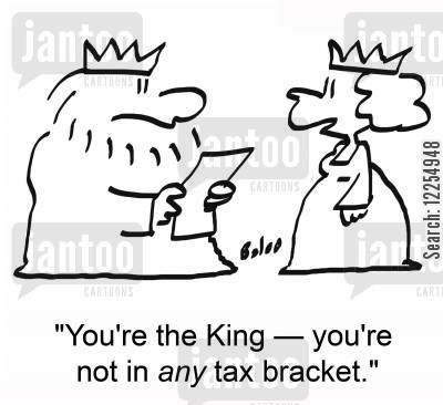 tax brackets cartoon humor: 'You're the King -- you're not in ANY tax bracket.'
