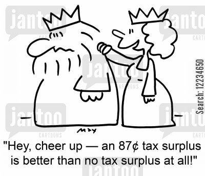tax surplus cartoon humor: 'Hey, cheer up -- an 87¢ tax surplus is better than no tax surplus at all!'