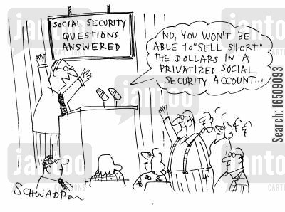 privitized cartoon humor: Social Security Questions Answered. 'No, you won't be able to 'sell short' the dollars in a privatized social security account...'