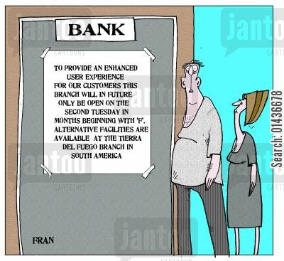 opening times cartoon humor: To provide an enhanced user experience for our customers this branch will in future only be open on the second Tuesday in months beginning with 'F'...'